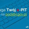 Twój e-PIT za 2018 r. wyłącznie na stronie podatki.gov.pl