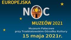 EUROPEJSKA NOC MUZEÓW 2021