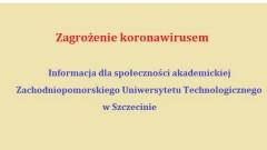 Zagrożenie koronawirusem. Informacja dla społeczności akademickiej Zachodniopomorskiego Uniwersytetu Technologicznego w Szczecinie