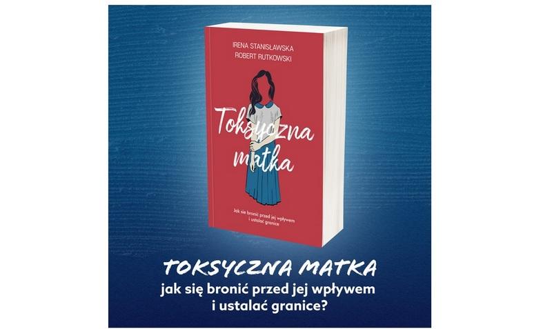 """""""Toksyczna matka"""" w księgarniach od 21 kwietnia"""