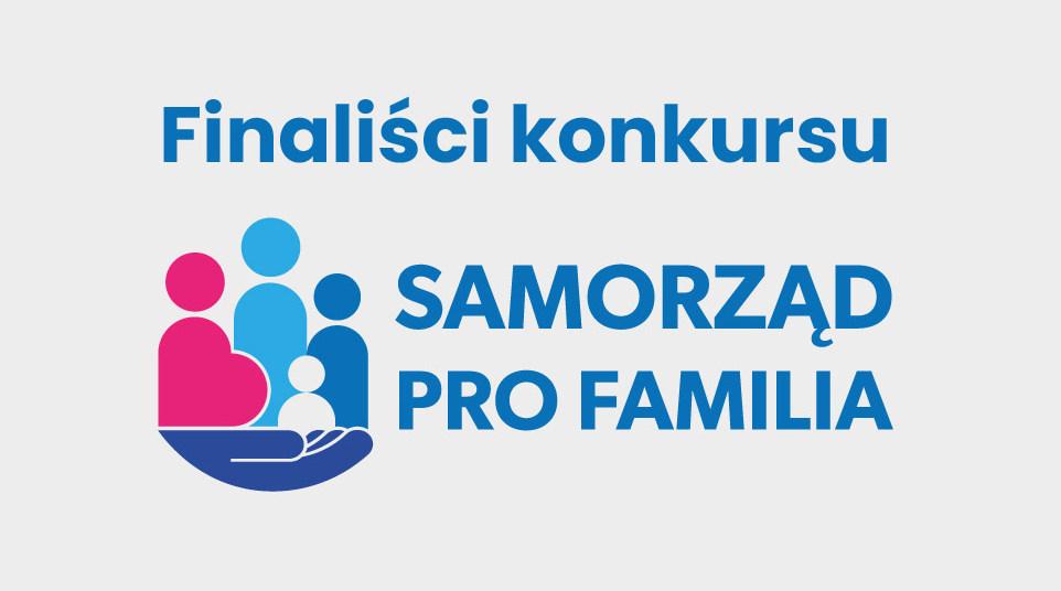 Znamy finalistów konkursu Samorząd PRO FAMILIA 2021