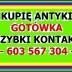 KUPIĘ ANTYKI - ZMIANA WYSTROJU - PORZĄDKI - PRZEPROWADZKA - REMONT - LIKWIDACJA…